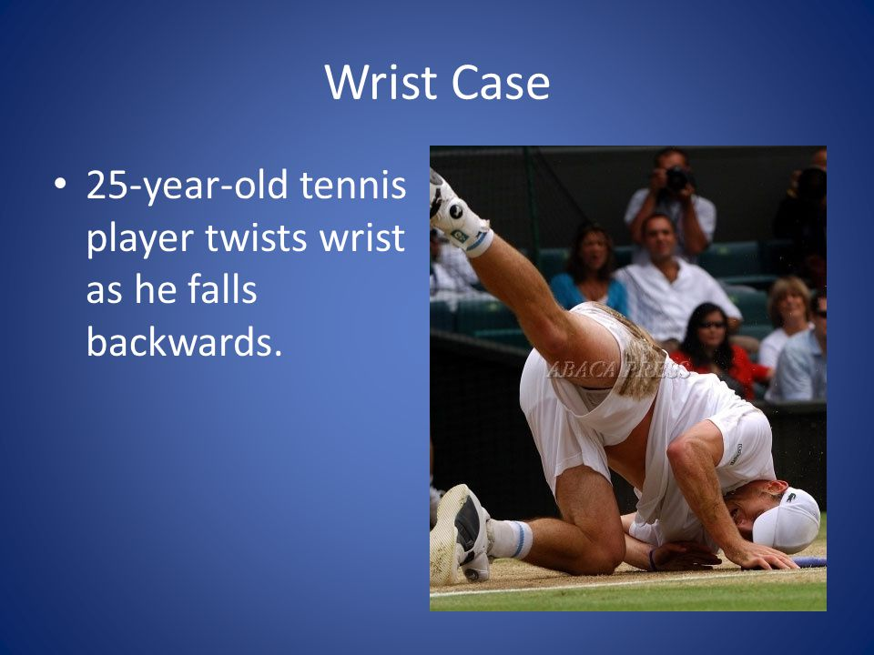 Wrist Case 25-year-old tennis player twists wrist as he falls backwards.