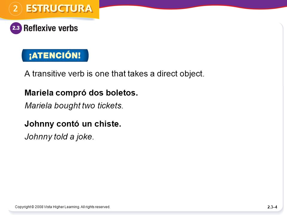 A transitive verb is one that takes a direct object.