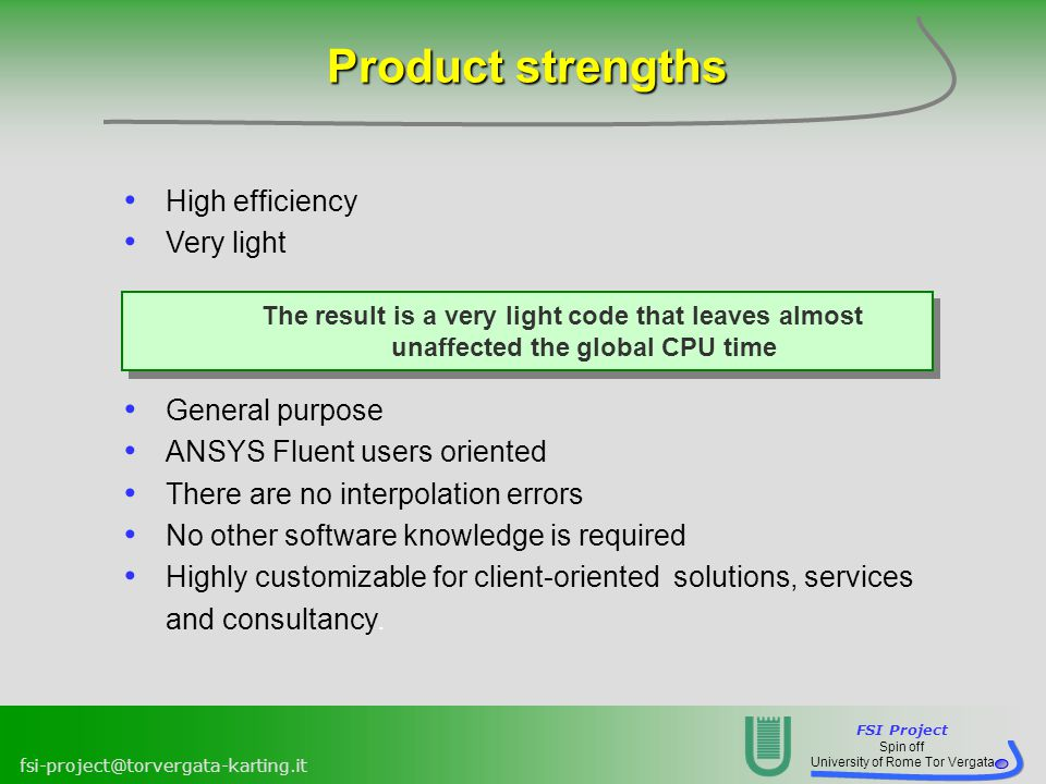 Product strengths High efficiency Very light General purpose