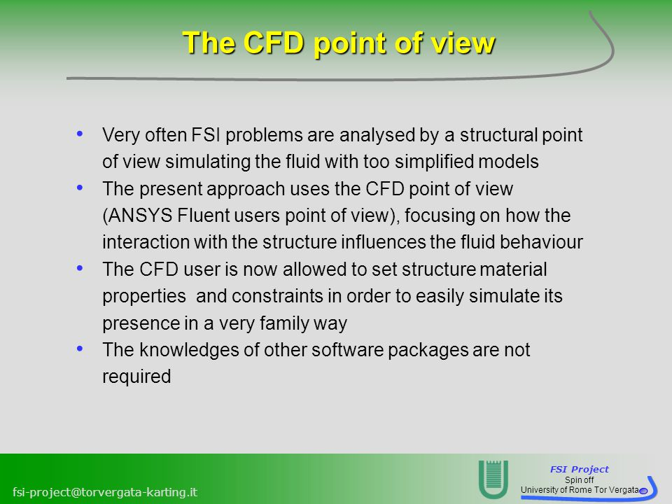 The CFD point of view Very often FSI problems are analysed by a structural point of view simulating the fluid with too simplified models.