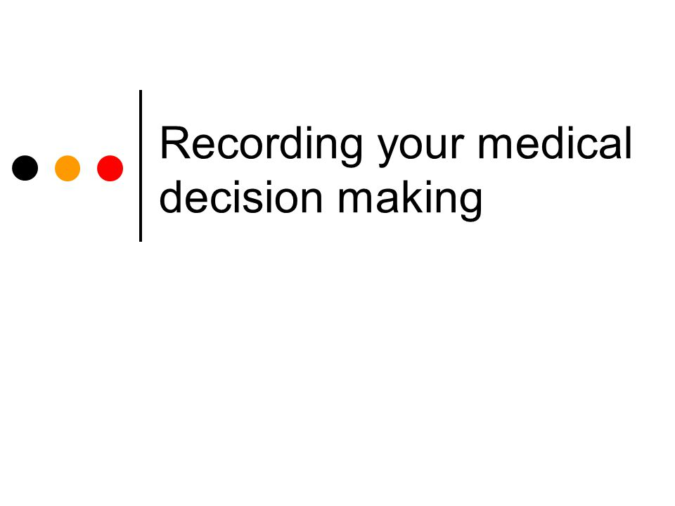 Recording your medical decision making