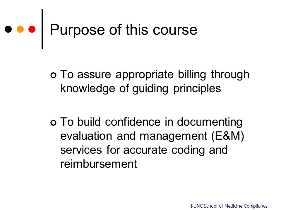 Purpose of this course To assure appropriate billing through knowledge of guiding principles.