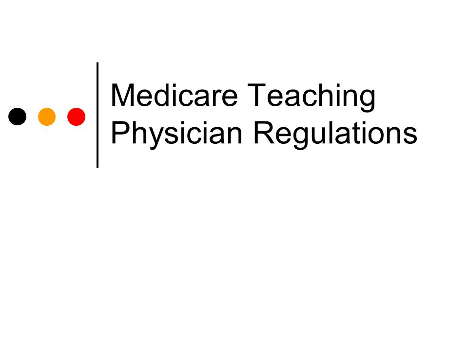 Medicare Teaching Physician Regulations
