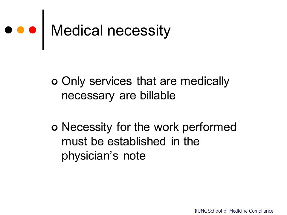 Medical necessity Only services that are medically necessary are billable.