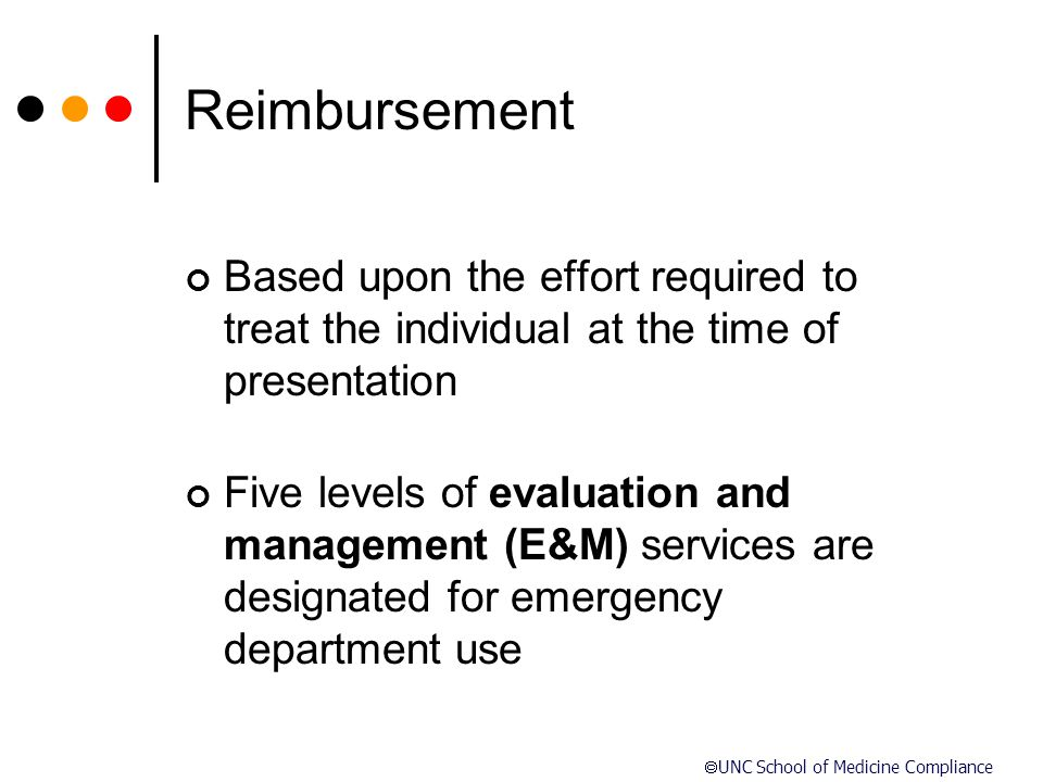 Reimbursement Based upon the effort required to treat the individual at the time of presentation.