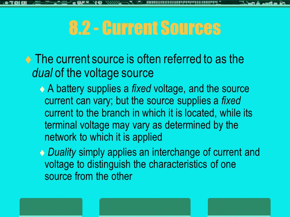 8.2 - Current Sources The current source is often referred to as the dual of the voltage source.