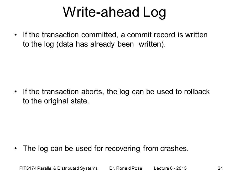 Write-ahead Log September 4, 1997. If the transaction committed, a commit record is written to the log (data has already been written).