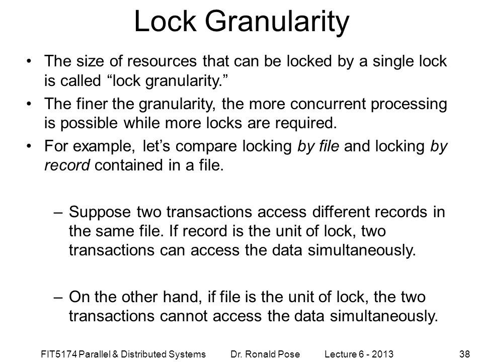 Lock Granularity September 4, 1997. The size of resources that can be locked by a single lock is called lock granularity.