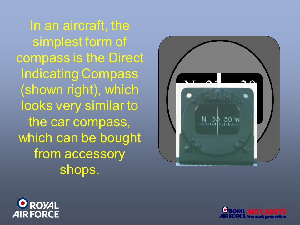 In an aircraft, the simplest form of compass is the Direct Indicating Compass