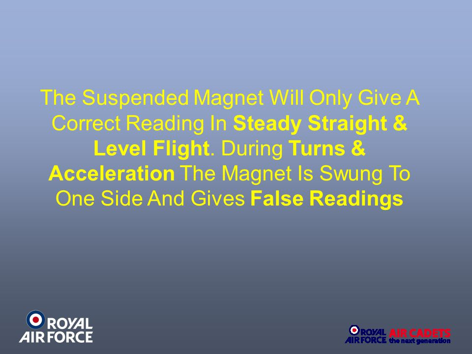 The Suspended Magnet Will Only Give A Correct Reading In Steady Straight & Level Flight.