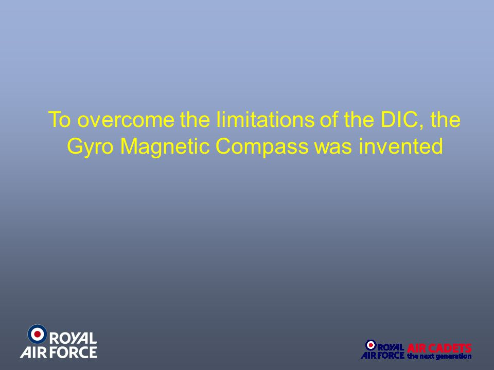 To overcome the limitations of the DIC, the Gyro Magnetic Compass was invented