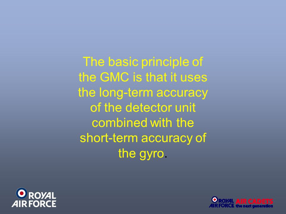 The basic principle of the GMC is that it uses the long-term accuracy of the detector unit combined with the short-term accuracy of the gyro.