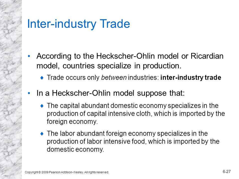 Inter-industry Trade According to the Heckscher-Ohlin model or Ricardian model, countries specialize in production.
