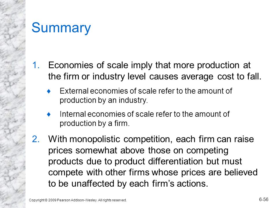 Summary Economies of scale imply that more production at the firm or industry level causes average cost to fall.