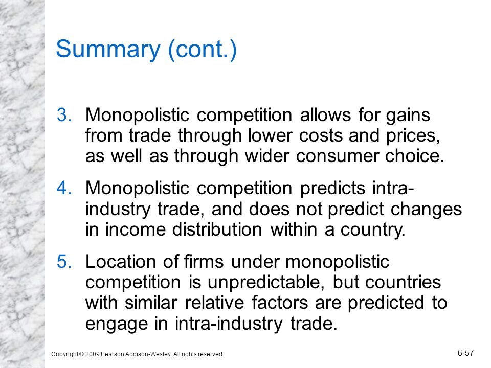 Summary (cont.) Monopolistic competition allows for gains from trade through lower costs and prices, as well as through wider consumer choice.