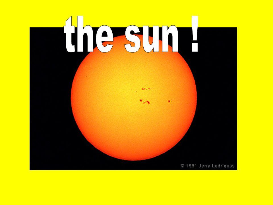 the sun !