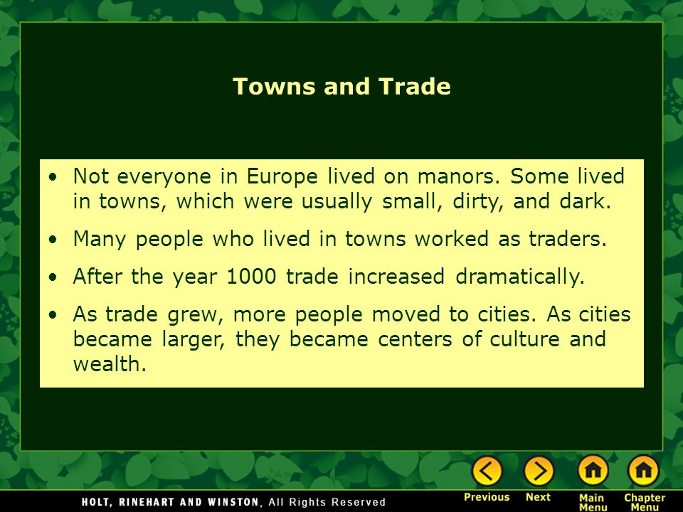 Towns and Trade Not everyone in Europe lived on manors. Some lived in towns, which were usually small, dirty, and dark.
