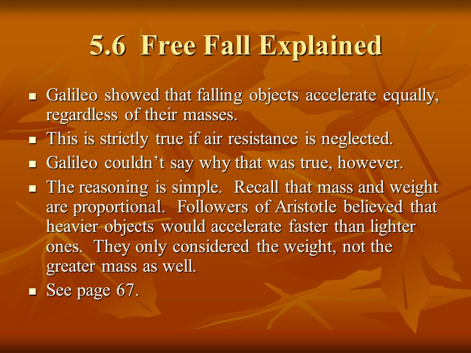 5.6 Free Fall Explained Galileo showed that falling objects accelerate equally, regardless of their masses.