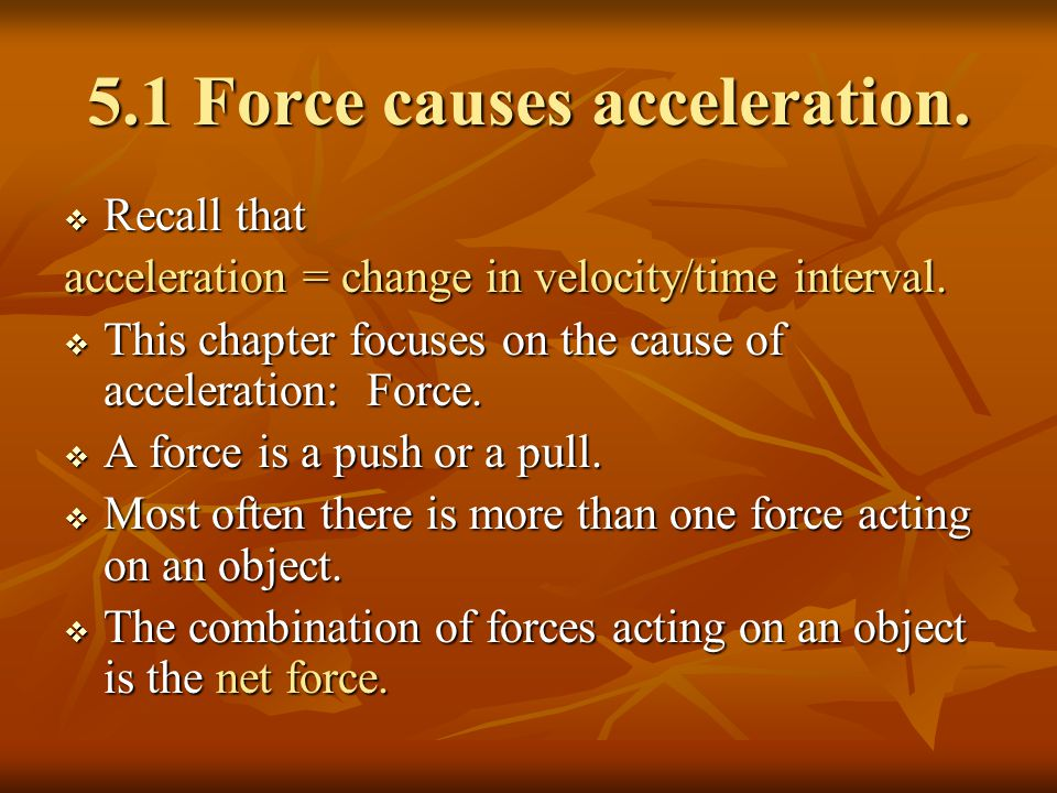 5.1 Force causes acceleration.