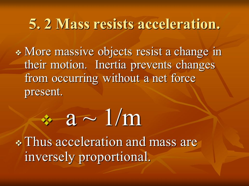 5. 2 Mass resists acceleration.