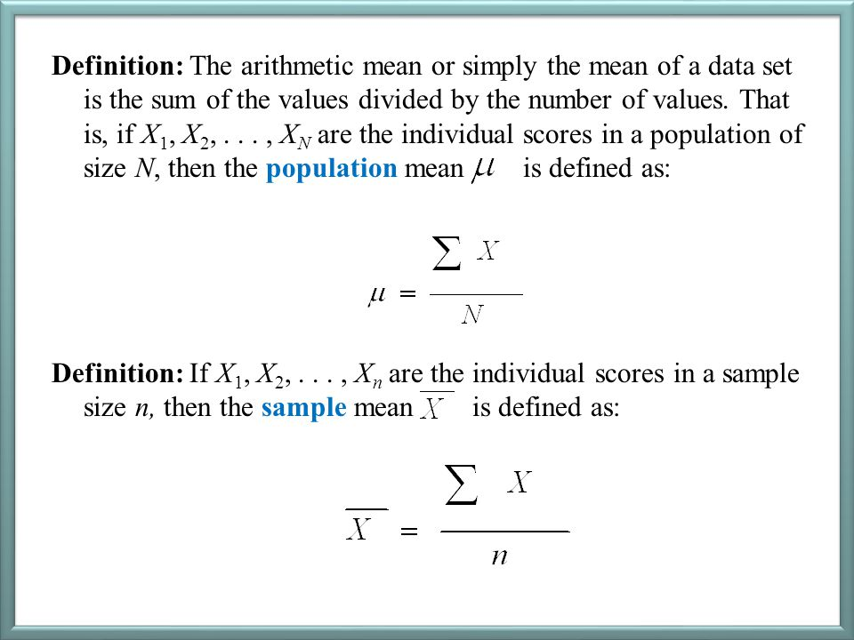 Definition: The arithmetic mean or simply the mean of a data set is the sum of the values divided by the number of values.