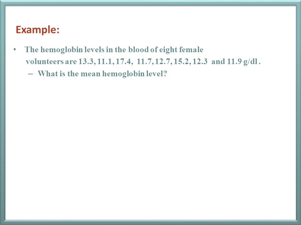 Example: The hemoglobin levels in the blood of eight female