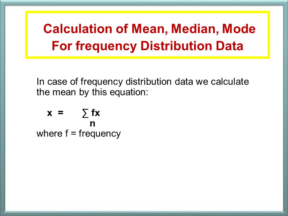 Calculation of Mean, Median, Mode For frequency Distribution Data