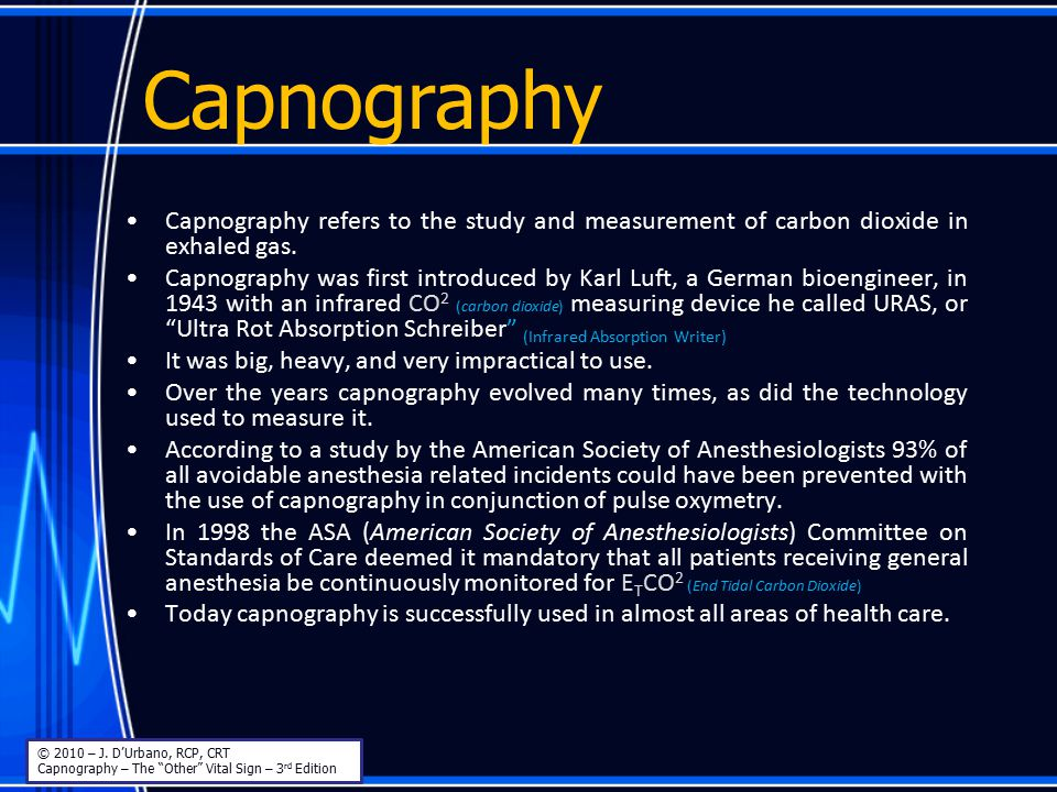Capnography Capnography refers to the study and measurement of carbon dioxide in exhaled gas.