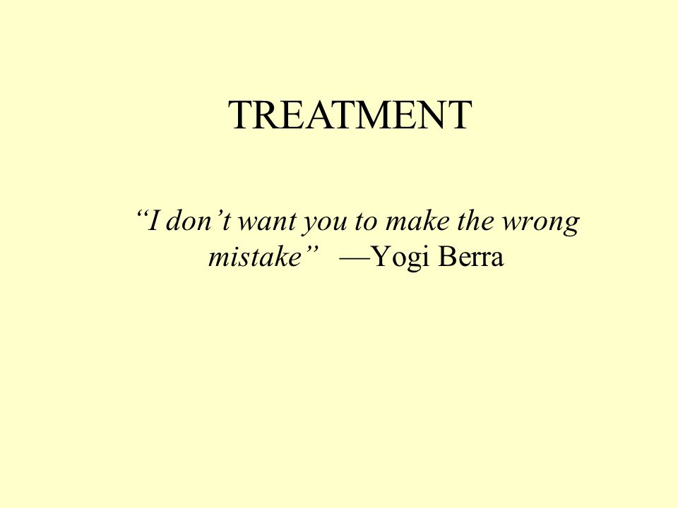 I don't want you to make the wrong mistake —Yogi Berra