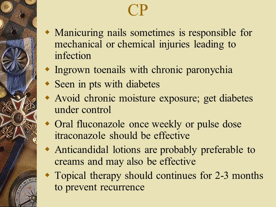 CP Manicuring nails sometimes is responsible for mechanical or chemical injuries leading to infection.