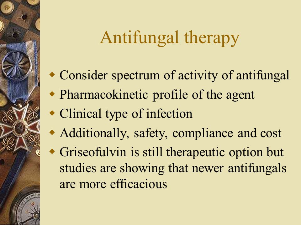Antifungal therapy Consider spectrum of activity of antifungal