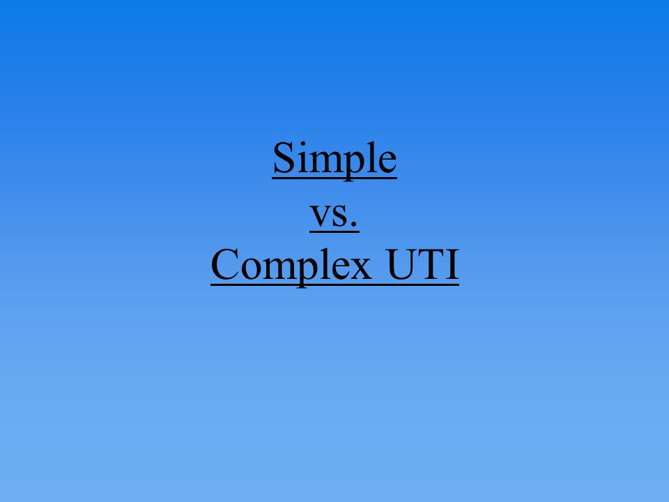 Simple vs. Complex UTI