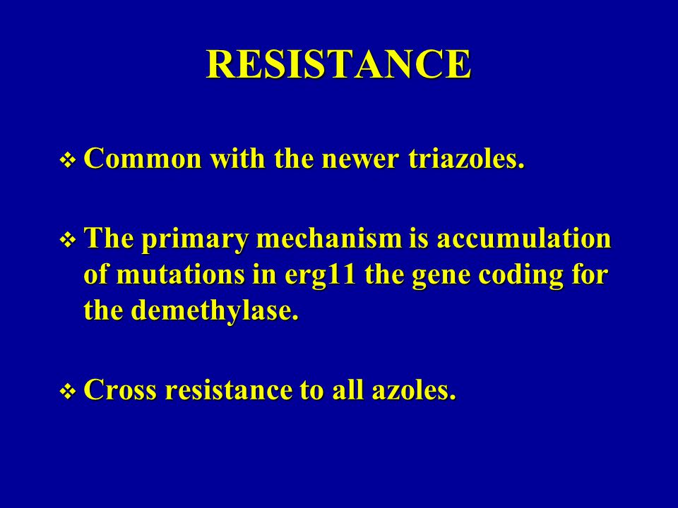 RESISTANCE Common with the newer triazoles.