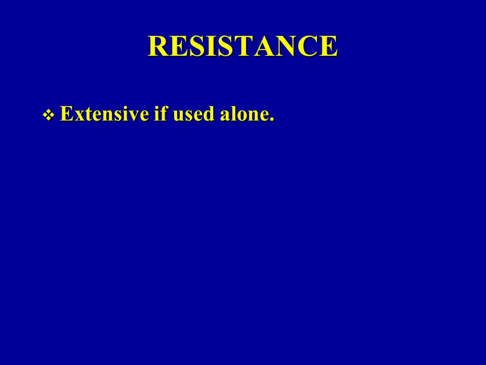 RESISTANCE Extensive if used alone.