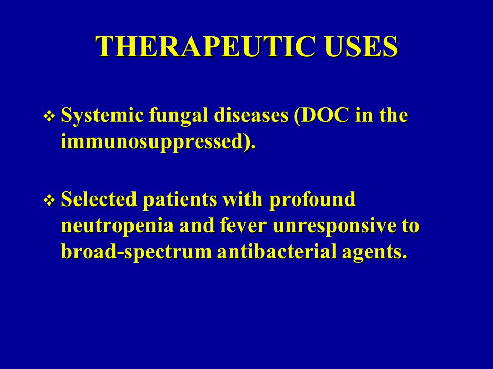 THERAPEUTIC USES Systemic fungal diseases (DOC in the immunosuppressed).
