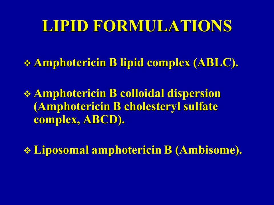 LIPID FORMULATIONS Amphotericin B lipid complex (ABLC).