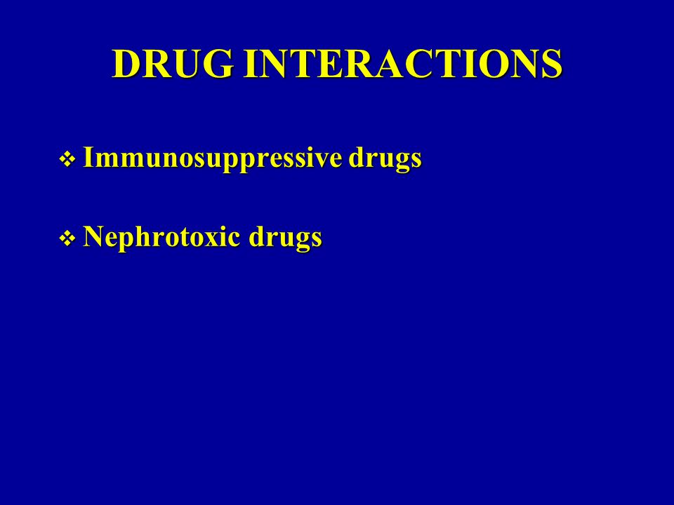DRUG INTERACTIONS Immunosuppressive drugs Nephrotoxic drugs