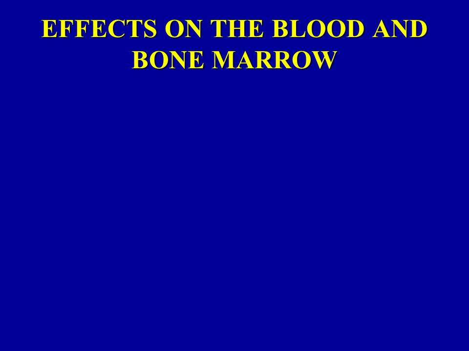 EFFECTS ON THE BLOOD AND BONE MARROW