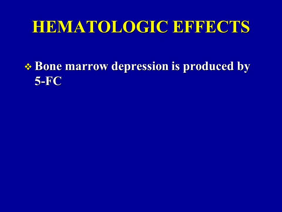 HEMATOLOGIC EFFECTS Bone marrow depression is produced by 5-FC
