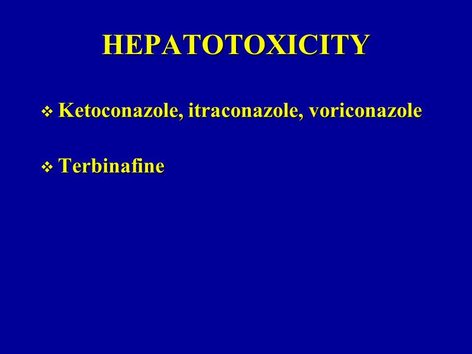 HEPATOTOXICITY Ketoconazole, itraconazole, voriconazole Terbinafine