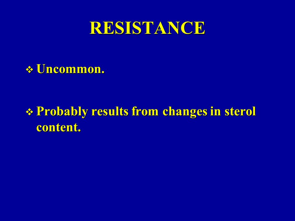 RESISTANCE Uncommon. Probably results from changes in sterol content.