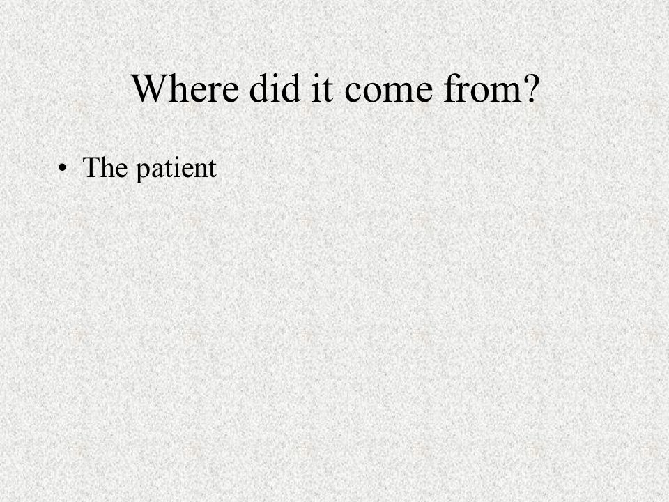 Where did it come from The patient