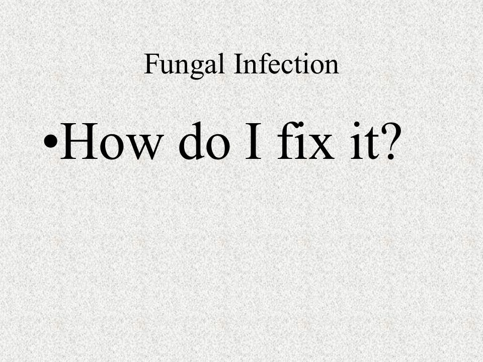Fungal Infection How do I fix it