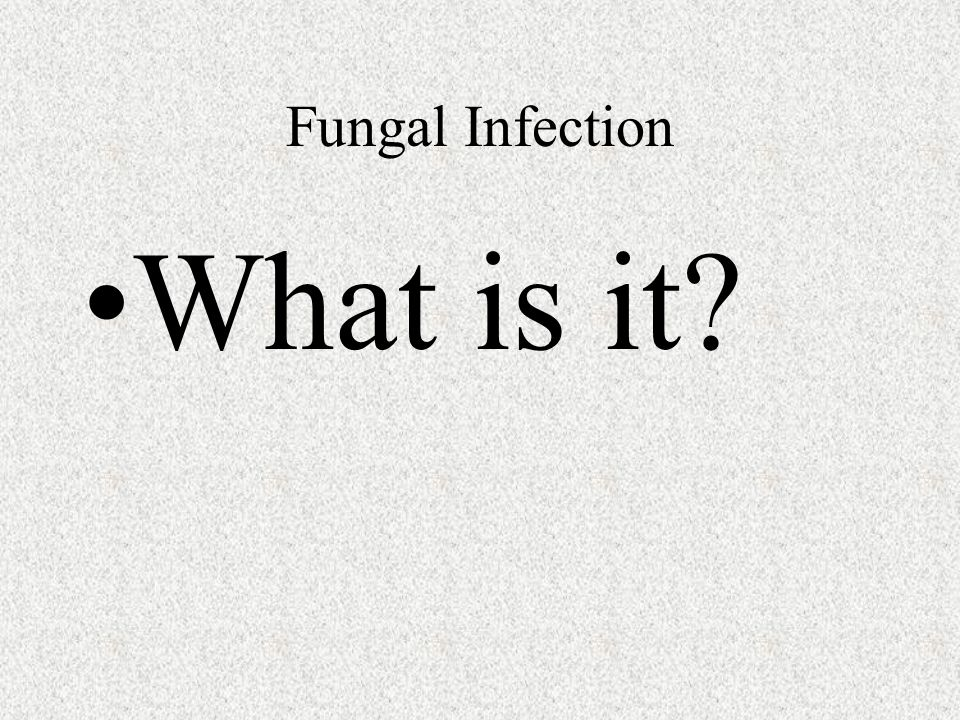 Fungal Infection What is it