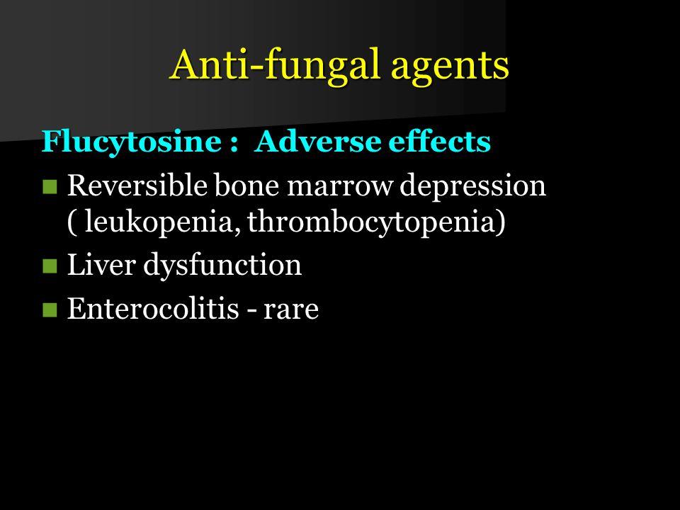 Anti-fungal agents Flucytosine : Adverse effects