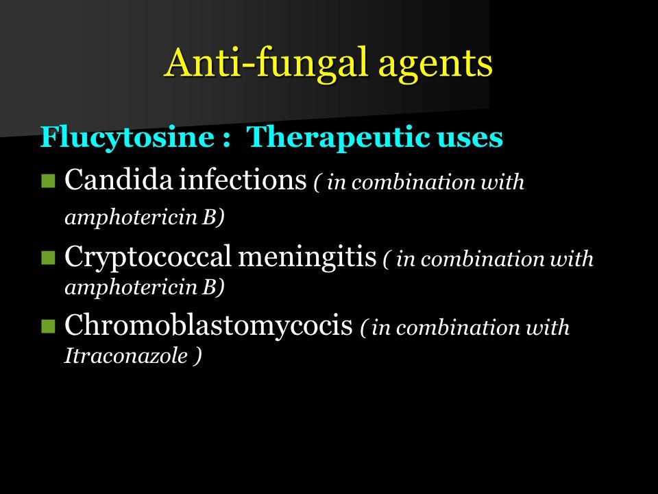 Anti-fungal agents Flucytosine : Therapeutic uses