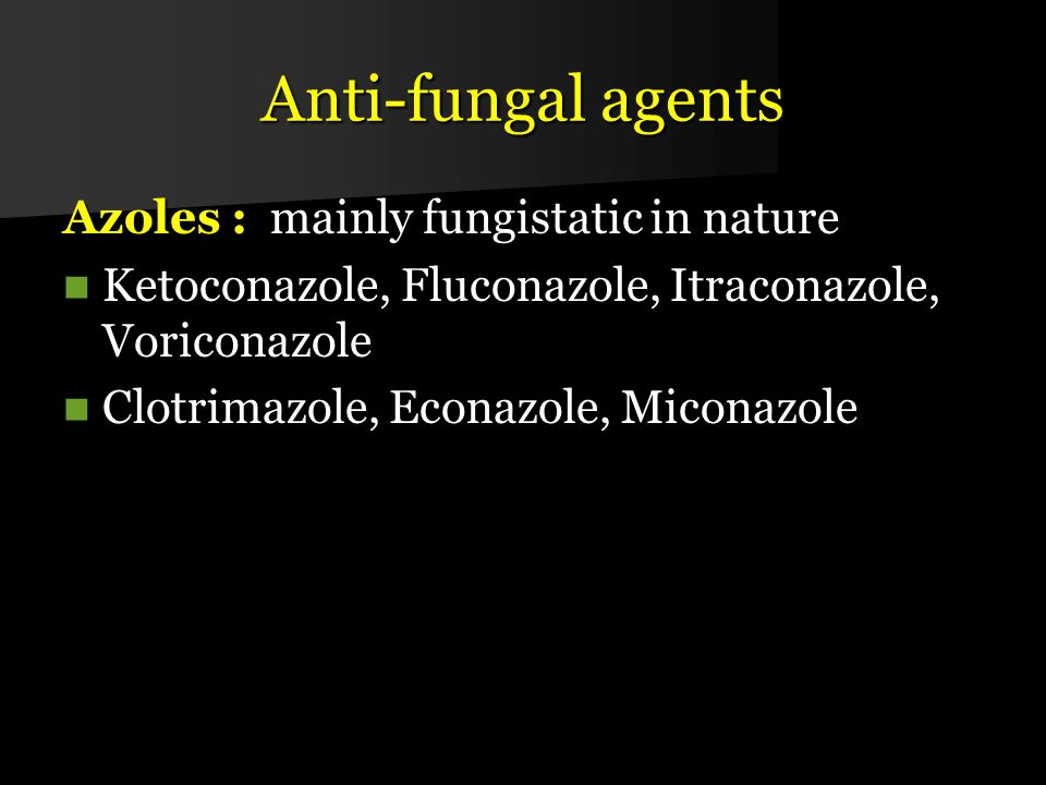 Anti-fungal agents Azoles : mainly fungistatic in nature