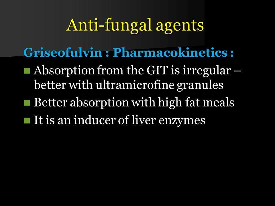 Anti-fungal agents Griseofulvin : Pharmacokinetics :