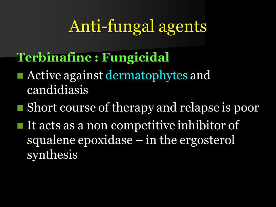 Anti-fungal agents Terbinafine : Fungicidal