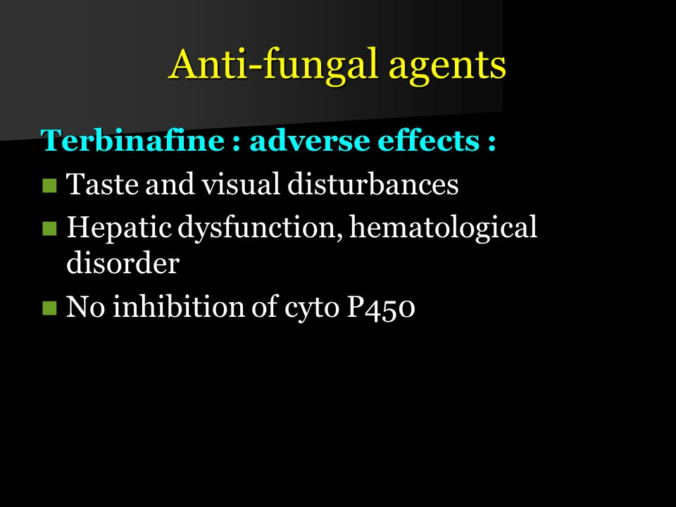 Anti-fungal agents Terbinafine : adverse effects :